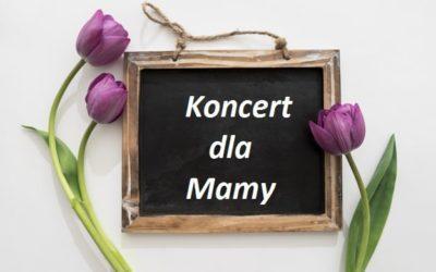 Koncert dla Mamy – 26 maja 2017r.